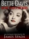 Bette Davis: More Than a Woman - James Spada