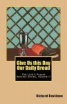 Give Us This Day Our Daily Bread: The Lord's Prayer Mystery Series Volume II - Richard Davidson
