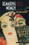Remaking Women: Feminism and Modernity in the Middle East - Lila Abu-Lughod
