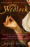 Wedlock The True Story of the Disastrous Marriage and Remarkable Divorce of Mary Eleanor Bowes, Countess of Strathmore - Wendy Moore