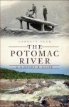 The Potomac River: A History and Guide (The History Press) (DC) - Garrett Peck
