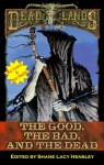 The Good, the Bad, and the Dead (Deadlands) - Shane Lacy Hensley, Bruce Campbell, Joe R. Lansdale