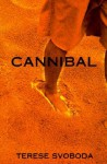Cannibal - Terese Svoboda