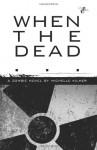 When the Dead - Michelle Kilmer