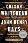 John Henry Days - Colson Whitehead