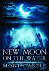 New Moon on the Water - Mort Castle
