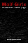 Wolf Girls: Dark Tales of Teeth, Claws and Lycogyny - Hannah Kate