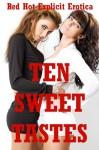 Ten Sweet Tastes: Ten Lesbian Experience Erotica Stories - Angela Ward, Connie Hastings, Sarah Blitz, Alice Drake, Brianna Spelvin, Carolyne Cox, Cassie Hacthaw, Constance Slight, Fran Diaz, Geena Flix