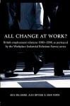 All Change at Work?: British Employment Relations 1980-98, Portrayed by the Workplace Industrial Relations Survey Series - Bryson Alex, John Forth