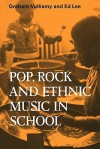 Pop, Rock and Ethnic Music in School - Graham Vulliamy, Ed Lee