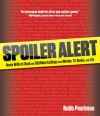 Spoiler Alert: Bruce Willis Is Dead and 399 More Endings from Movies, TV, Books, and Life - Robb Pearlman