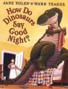 How Do Dinosaurs Say Good Night? - Jane Yolen, Mark Teague