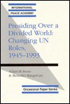 Presiding Over A Divided World: Changing Un Roles, 1945 1993 - Adam Roberts, Benedict Kingsbury