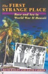 The First Strange Place: Race and Sex in World War II Hawaii - Beth L. Bailey, David R. Farber