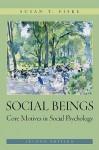 Social Beings: Core Motives in Social Psychology - Susan T. Fiske
