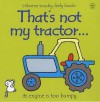 That's Not My Tractor - Fiona Watt