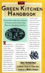 The Green Kitchen Handbook: Practical Advice, References, & Sources for Transforming the Center of Your Home into a Healthy, Livable Place - Annie Berthold-Bond, Mother & Others for a Livable Planet, Meryl Streep