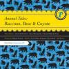 Animal Tales: Raccoon, Bear and Coyote - Melody Warnick, Stephen McLaughlin, Tavia Gilbert, Steven McLaughlin
