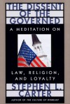 The Dissent of the Governed : A Meditation on Law, Religion, and Loyalty (William E. Massey Sr. Lectures in the History of American Civilization) - Stephen L. Carter