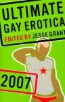 Ultimate Gay Erotica: 2007 - Jesse Grant, Erastes, Brian Centrone
