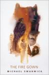 The Fire Gown - Michael Swanwick, Gregory Manchess, Patrick Nielsen Hayden