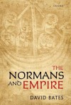 The Normans and Empire - David Bates