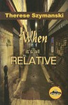 When It's All Relative - Therese Szymanski