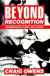Beyond Recognition: Representation, Power, and Culture - Craig Owens