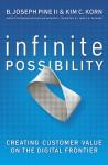 Infinite Possibility: Creating Customer Value on the Digital Frontier - B. Joseph Pine II, Kim C. Korn, James H. Gillmore