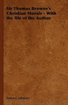 Sir Thomas Browne's Christian Morals - With the Life of the Author - Samuel Johnson