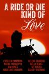 A Ride or Die Kind of Love - Chelsea Camaron, Selene Chardou, Nicole Jacquelyn, Bella Jewel, Kim Jones, Kit Rocha, Madeline Sheehan, Ashley Suzanne