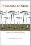 Nonsense on Stilts: How to Tell Science from Bunk - Massimo Pigliucci