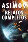 Relatos Completos I (Spanish Edition) - Isaac Asimov