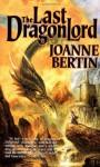 The Last Dragonlord - Joanne Bertin, James Frankel