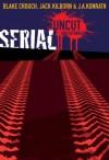 Serial Uncut: Extended Edition - Jack Kilborn, Blake Crouch, J.A. Konrath