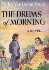The Drums of Morning - Philip Van Doren Stern
