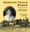 Orphan Train Rider: One Boy's True Story - Andrea Warren