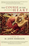 The Course of the Heart - M. John Harrison