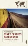 Stary Ekspres Patagoński. Pociągiem przez Ameryki - Paul Theroux