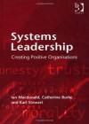 Systems Leadership: Creating Positive Organisations - Ian Macdonald