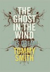The Ghost In The Wind: His Dream - Tommy Smith