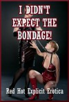 I Didn't Expect the Bondage! Five Rough Sex Erotica Stories - Sarah Blitz, Nycole Folk, Regina Ransom, Maggie Fremont, Kitty Lee