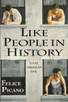 Like People in History: A Gay American Epic - Felice Picano