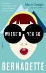 Where'd You Go, Bernadette: A Novel - Maria Semple