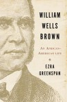 William Wells Brown: An African-American Life - Ezra Greenspan
