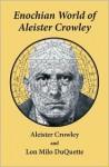 Enochian World of Aleister Crowley - Aleister Crowley, Lon Milo DuQuette, Christopher S. Hyatt