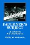 Faulkner's Subject: A Cosmos No One Owns - Philip M. Weinstein, Albert Gelpi, Ross Posnock
