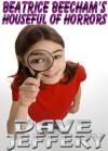 Beatrice Beecham's Houseful of Horrors - Dave Jeffery