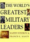 The World's Greatest Military Leaders - Martin Windrow, Francis K. Mason