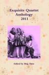 Exquisite Quartet Anthology 2011 - Meg Tuite, Sheldon Lee Compton, Susan Tepper, Marcus Speh, Robert Vaughan